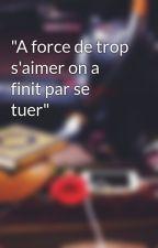 """""""A force de trop s'aimer on a finit par se tuer"""" by xSundess"""