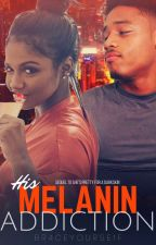 His Melanin Addiction by br4ceyourse1f