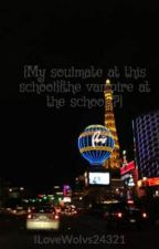 {My soulmate at this school}{the vampire at the school ?}  Completed short-story by HopelessxXRomantic24