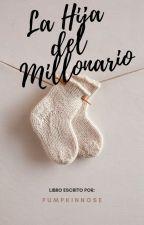 La Hija Del Millonario (1°) #Wattys2018 by pumpkinnose
