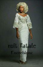 Nuit Fatale by encreblanc