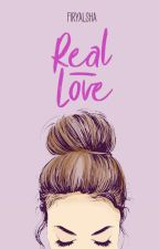 Real Love (PROSES PENERBITAN)  by firyalSha