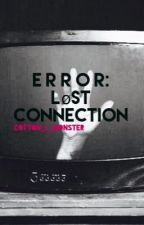 E R R O R: Lost Connection by Cotton_C_Monster