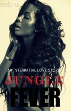 An Interracial Story: Jungle Fever by loveleetee