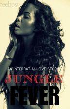 An Interracial Story: Jungle Fever by loveleetee