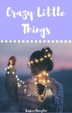 Crazy Little Things by jessicaisabooknerd