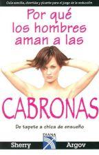 Porque Los Hombres Aman A Las Cabronas by LilyGrave1197