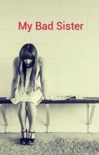 My Bad Sister by olifiaa13