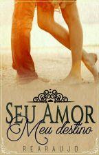 Seu amor, meu destino  by autorarearaujo