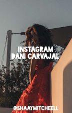 Instagram Dani Carvajal~ Segunda Temporada by LoveNutellaChoco