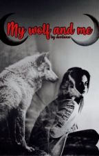 My wolf and me #Wattys2017 by themortalwolfdiarys