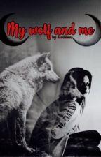 My wolf and me #Wattys2017 by themortalwolfdiarys