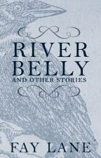 River Belly | A Short Story Collection by FayLane