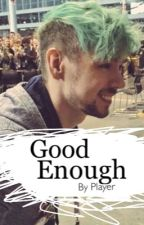 Good Enough (JacksepticeyeXReader) (On Hold. Rewriting) by PlayerOfWorth7