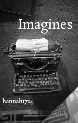 Imagines/One-Shots/Fanfiction