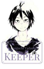 Keeper || 3rd Year!Yamaguchi Tadashi x Reader by Hellite