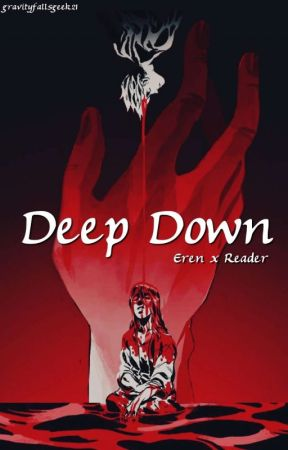 Deep Down (Eren x Reader) by gravity____