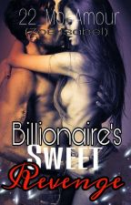 Billionaire's Sweet Revenge (Completed) by 22_MonAmour