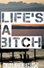 LIFE'S A BITCH by KrissKEnno