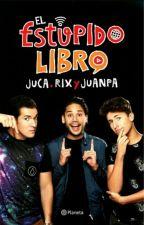 El Estúpido Libro Juca,Rix Y Juanpa  by AlineDiaz161