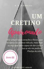 Um Cretino Apaixonado - Série O Diabo Veste Armani: Livro III by AutoraAEGabriel