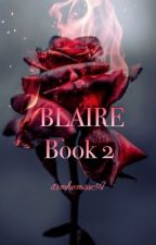 """BLAIRE"" Book 2  by itsmhemissA"