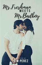 Ms. Freshman meets Mr.Badboy ✔ by iamnyldechan