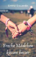 Freche Mädchen küssen besser (GirlxGirl) by EmmaEscamilla