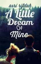 A Little Dream of Mine by AsriRifdah
