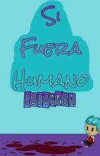 Si Fuera Humano by SdlVAndA