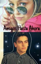 amigos hasta ahora (Terminada) by agusrolxluston