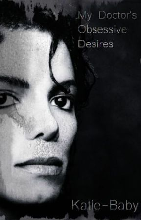 My Doctor's Obsessive Desires {Michael Jackson FanFiction} by Katie-Baby