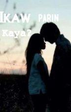 Ikaw parin kaya? (ONGOING) by itsmenadina