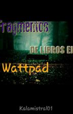 Fragmentos de historias en Wattpad by Kalamistral01