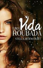 Uma Vida Roubada  by Stella_Bitencourt