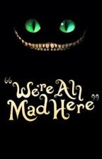 We're All Mad Here | OCs by baylynn15