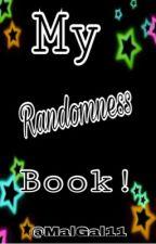My Randomness Book!  by MalGal11