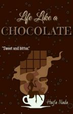 Life Like a Chocolate [On Hold] by HaifaNadaa