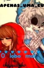 O lobo mal e chapeuzinho vermelho:(Sans x Frisk) by Apenas_Uma_Eu