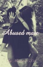 Abused Mate (Slow Updates) by MartinaCS18