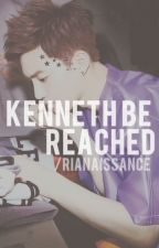 Kenneth Be Reached by rianaissance