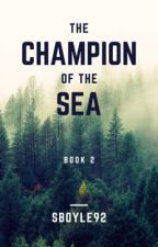 Champion of the Sea (COMPLETE) by Sboyle92