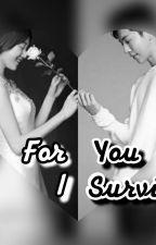 For you, I Survive by fyrdaaynun