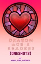 Dragon Age X Readers {Oneshots} by memes_love_poptarts