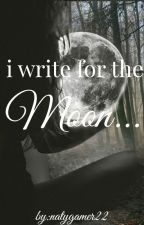 I write for the moon... by natygamer22