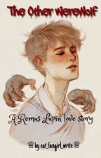 The Other Werewolf  ►Harry Potter, Remus Lupin Love Story◄ by eat_fangirl_write