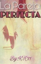 La Pareja Perfecta by KiraTheCat11