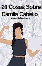 20 Cosas Sobre Camila Cabello by Alexa_DallasJauregui