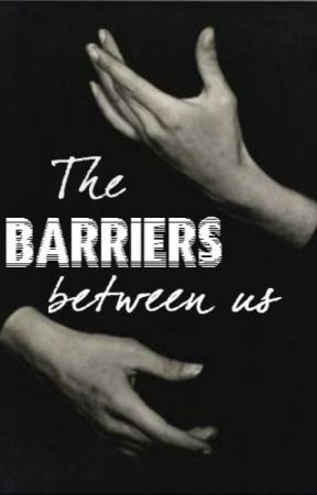 The Barriers Between Us by Kingz8