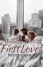 William Theo's First Love [COMPLETED] #Wattys2017 by YuriYuukiChan_29
